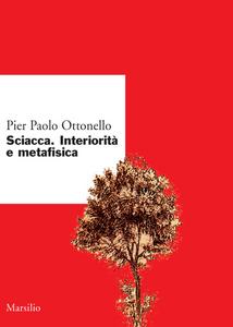 Libro Sciacca. Interiorità e metafisica Pier Paolo Ottonello