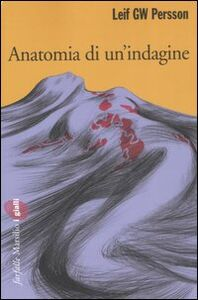 Foto Cover di Anatomia di un'indagine, Libro di Leif G. W. Persson, edito da Marsilio