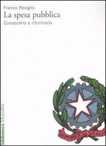 Foto Cover di La spesa pubblica. Conoscerla e riformarla, Libro di Franco Reviglio, edito da Marsilio