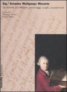 Libro Sig.r Amadeo Wolfgango Mozarte. Da Verona con Mozart: personaggi, luoghi, accadimenti. Atti del Convegno (Verona, 27-28 aprile 2006)