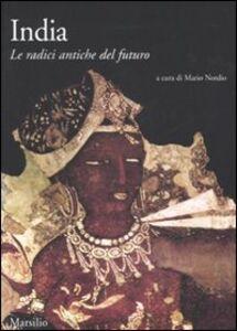 Libro India. Le radici antiche del futuro. Ediz. illustrata