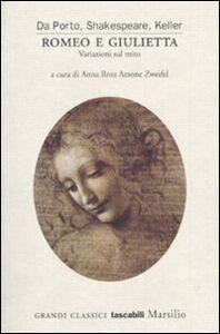 Libro Romeo e Giulietta. Variazioni sul mito Luigi Da Porto , William Shakespeare , Gottfried Keller