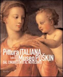Pittura italiana nelle collezioni del Museo Puskin dal Cinquecento al Novecento. Ediz. illustrata