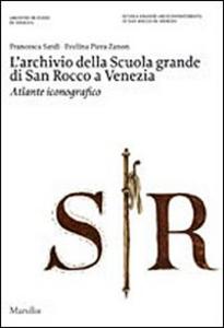 Libro L' archivio della Scuola Grande di San Rocco a Venezia. Atlante iconografico. Ediz. illustrata. Con DVD Francesca Sardi , Evelina P. Zanon