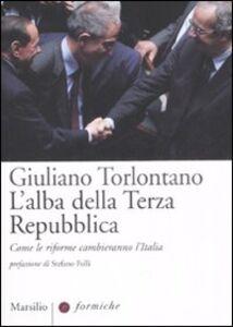 Libro L' alba della terza Repubblica. Come le riforme cambieranno l'Italia Giuliano Torlontano