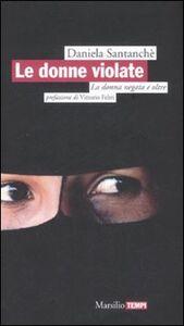 Foto Cover di Le donne violate. La donna negata e oltre, Libro di Daniela Santanchè, edito da Marsilio