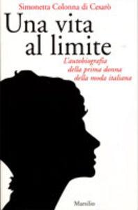Libro Una vita al limite. Ediz. illustrata Simonetta Colonna di Cesarò