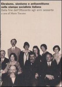 Libro Ebraismo, sionismo e antisemitismo nella stampa socialista italiana. Dalla fine dell'Ottocento agli anni sessanta