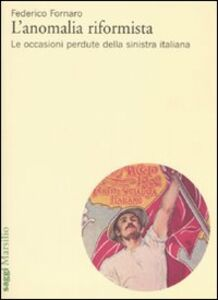 Foto Cover di L' anomalia riformista. Le occasioni perdute della sinistra italiana, Libro di Federico Fornaro, edito da Marsilio