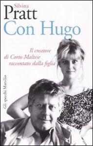 Foto Cover di Con Hugo. Il creatore di Corto Maltese raccontato dalla figlia, Libro di Silvina Pratt, edito da Marsilio