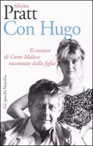 Libro Con Hugo. Il creatore di Corto Maltese raccontato dalla figlia Silvina Pratt