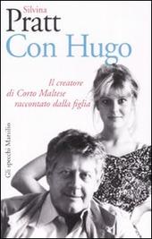 Con Hugo. Il creatore di Corto Maltese raccontato dalla figlia