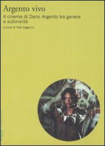 Libro Argento vivo. Il cinema di Dario Argento tra genere e autorialità