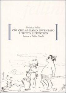 Foto Cover di Ciò che abbiamo inventato è tutto autentico. Lettere a Tullio Pinelli, Libro di Federico Fellini, edito da Marsilio