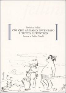 Libro Ciò che abbiamo inventato è tutto autentico. Lettere a Tullio Pinelli Federico Fellini