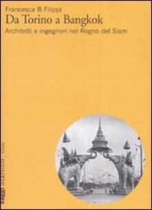 Lpgcsostenible.es Da Torino a Bangkok. Architetti e ingegneri nel regno del Siam. Ediz. illustrata Image