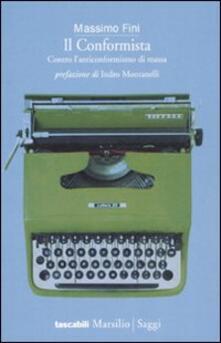 Il conformista. Contro l'anticonformismo di massa - Massimo Fini - copertina