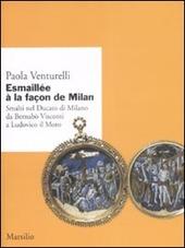 Esmaillée à la façon de Milan. Smalti del Ducato di Milano da Bernabò Visconti a Ludovico il Moro