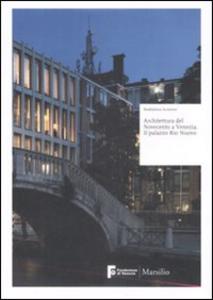 Libro Architettura del Novecento a Venezia. Il palazzo Rio Nuovo. Ediz. illustrata Maddalena Scimemi