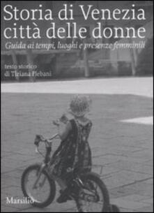 Daddyswing.es Storia di Venezia città delle donne. Guida ai tempi, luoghi e presenze femminili. Ediz. illustrata Image