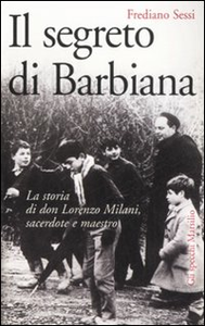 Libro Il segreto di Barbiana. La storia di don Lorenzo Milani, sacerdote e maestro Frediano Sessi
