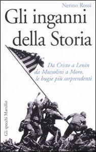 Libro Gli inganni della storia. Da Cristo a Lenin da Mussolini a Moro, le bugie più sorprendenti Nerino Rossi