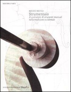Foto Cover di Strumentaio. Il costruttore di strumenti musicali nella tradizione occidentale, Libro di Renato Meucci, edito da Marsilio