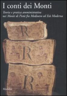 I conti dei Monti. Teoria e pratica amministrativa nei Monti di pietà fra Medioevo ed Età Moderna - copertina