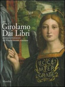 Per Girolamo Dai Libri. Pittore e miniatore del Rinascimento veronese. Ediz. illustrata.pdf