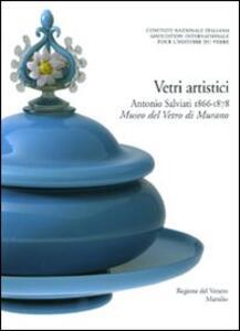 Corpus delle collezioni del vetro post-classico nel Veneto. Ediz. illustrata. Vol. 2: Vetri artistici. Antonio Salviati (1866-1878). Museo del Vetro di Murano.