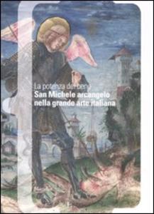 Libro La potenza del bene. San Michele Arcangelo nella grande arte italiana. Catalogo della mostra (Mestre, 30 settembre 2008-6 gennaio 2009). Ediz. illustrata