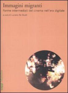 Foto Cover di Immagini migranti. Forme intermediali del cinema nell'era digitale, Libro di  edito da Marsilio