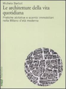 Le architetture della vita quotidiana. Pratiche abitative e scambi immobiliari nella Milano d'età moderna