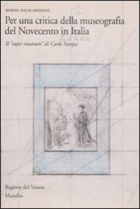 Per una critica della museografia del Novecento in Italia. Il «saper mostrare» di Carlo Scarpa. Ediz. illustrata