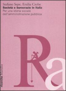 Foto Cover di Società e burocrazie in Italia. Per una storia sociale dell'amministrazione pubblica, Libro di Stefano Sepe,Ersilia Crobe, edito da Marsilio