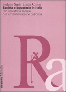 Libro Società e burocrazie in Italia. Per una storia sociale dell'amministrazione pubblica Stefano Sepe , Ersilia Crobe