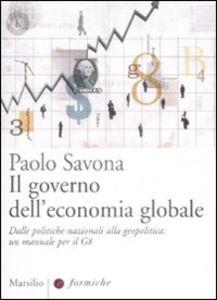 Foto Cover di Il governo dell'economia globale. Dalle politiche nazionali alla geopolitica: un manuale per il G8, Libro di Paolo Savona, edito da Marsilio