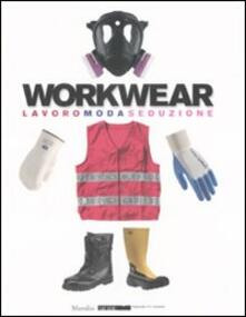 Camfeed.it Workwear. Lavoro moda seduzione. Catalogo della mostra (Firenze, 14 gennaio-8 febbraio 2009). Ediz. illustrata Image