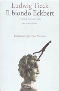 Foto Cover di Il biondo Eckbert. Testo tedesco a fronte, Libro di Ludwig Tieck, edito da Marsilio