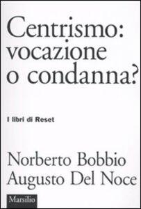 Libro Centrismo: vocazione o condanna? Norberto Bobbio , Augusto Del Noce