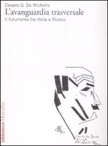 L' avanguardia trasversale. Il futurismo in Italia e in Russia