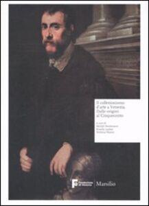 Libro Il collezionismo d'arte a Venezia. Dalle origini al Cinquecento. Ediz. illustrata