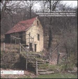 Architettura rurale nel parco del Beigua. Guida alla manutenzione e al recupero. Ediz. illustrata