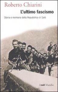 Libro L' ultimo fascismo. Storia e memoria della Repubblica di Salò Roberto Chiarini