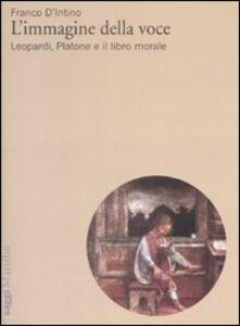 Foto Cover di L' immagine della voce. Leopardi, Platone e il libro morale, Libro di Franco D'Intino, edito da Marsilio