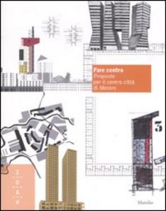 Libro Fare centro. Proposte per il centro città di Mestre. Ediz. illustrata