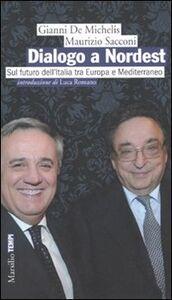 Libro Dialogo a Nordest. Sul futuro dell'Italia tra Europa e Mediterraneo Gianni De Michelis , Maurizio Sacconi