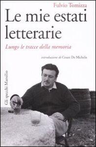 Foto Cover di Le mie estati letterarie. Lungo le tracce della memoria, Libro di Fulvio Tomizza, edito da Marsilio