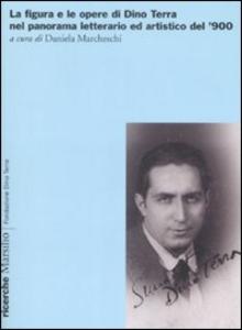 Libro La figura e le opere di Dino Terra nel panorama letterario ed artistico del '900