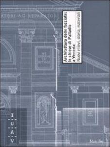 Foto Cover di Architettura della facciate: le chiese di Palladio a Venezia. Nuovi rilievi, storia, materiali, Libro di  edito da Marsilio